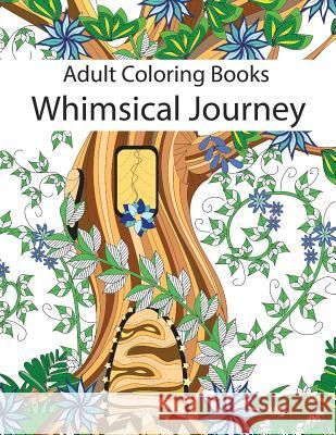 Adult Coloring Books: Whimsical Journey Coloring Books for Adults Relaxation (Flowers, Landscapes and Fairies) Adult Coloring Books 9781940282862