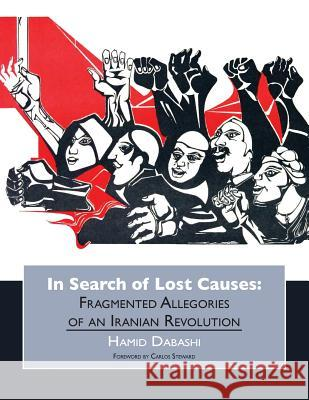 In Search of Lost Causes Hamid Dabashi Corina Heich Carlos Steward 9781940605999