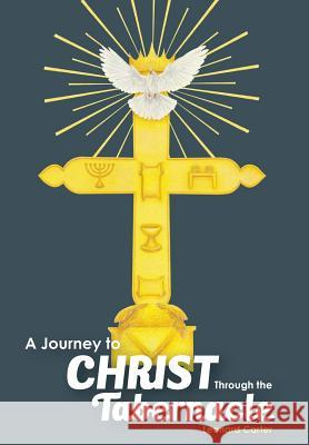 A Journey to Christ Through the Tabernacle Leonard Carter 9781940645599