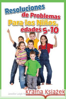 Problem Solving Skills for Children, Ages 5-10 (Spanish Edition) Jennifer Leigh Youngs Kendahl Brooke Youngs 9781940784397