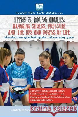 For Teens & Young Adults: Managing Stress, Pressure and the Ups and Downs of Life Jennifer Youngs Youngs Bettie 9781940784809