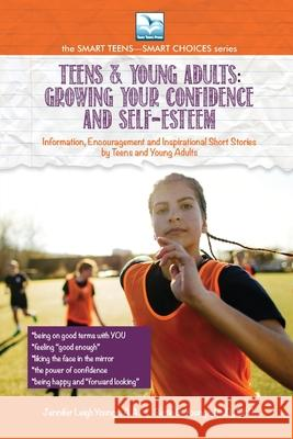 For Teens & Young Adults--Growing Your Confidence and Self-Esteem Jennifer Youngs Bettie Youngs 9781940784861
