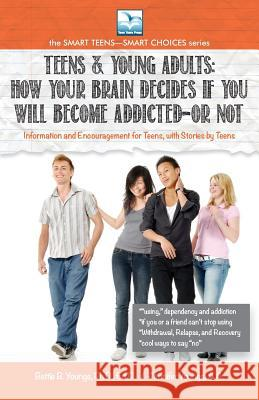 Teens & Young Adults: How Your Brain Decides If It Will Become Additcted--Or Not Bettie Youngs Jennifer Youngs 9781940784991
