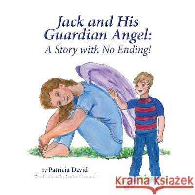 Jack and His Guardian Angel: A Story with No Ending! Patricia David Janice Coward 9781941069370