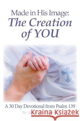 Made in His Image: The Creation of You Jeannie Scott Smith   9781941069912