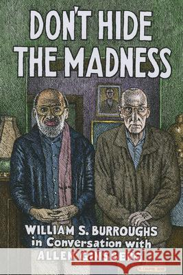 Don't Hide the Madness: William S. Burroughs in Conversation with Allen Ginsberg William S. Burroughs Allen Ginsberg Steven Taylor 9781941110706