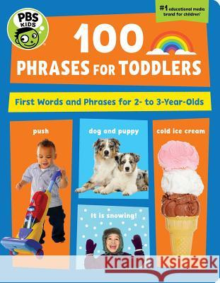 PBS Kids 100 Phrases for Toddlers: First Words and Phrases for 2-3 Year-Olds Julie Merberg 9781941367360