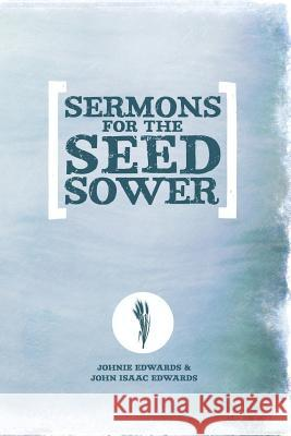 Sermons for the Seed Sower Johnie Edwards John I. Edwards 9781941422106