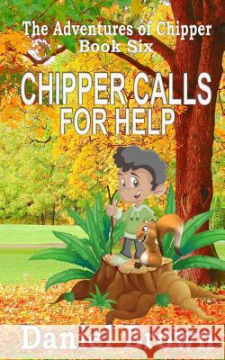 Chipper Calls for Help Daniel Brown 9781941622001
