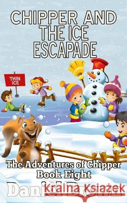 Chipper and the Ice Escapade Daniel Brown 9781941622056