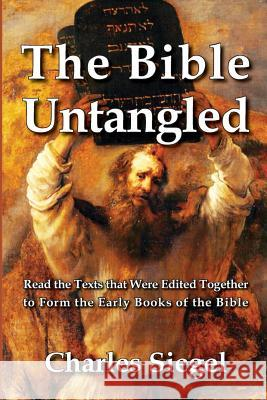 The Bible Untangled: Read the Texts that Were Edited Together to Form the Early Books of the Bible Charles Siegel 9781941667200