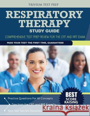 Respiratory Therapy Study Guide: Comprehensive Test Prep Review for the CRT and Rrt Exam Trivium Test Prep 9781941759226