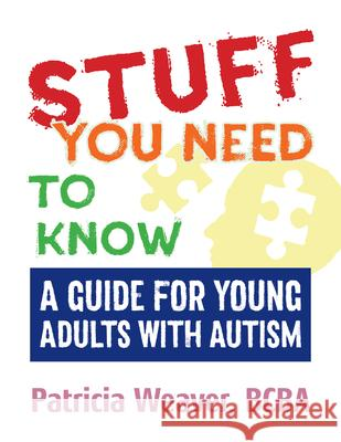Stuff You Need to Know: A Guide for Young Adults with Autism Patricia Weaver 9781941765913