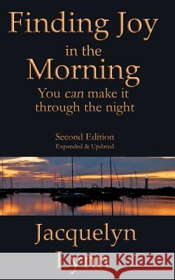 Finding Joy in the Morning: You Can Make It Through the Night Jacquelyn Lynn 9781941826201 Tuscawilla Creative Services LLC