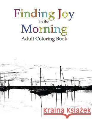 Finding Joy in the Morning Adult Coloring Book Jacquelyn Lynn Jerry D. Clement 9781941826225 Tcs Media