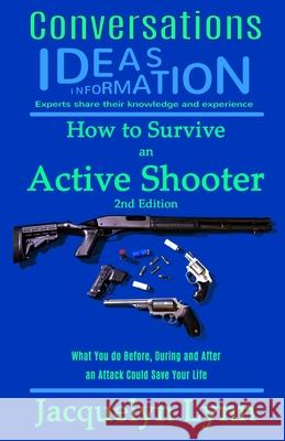 How to Survive an Active Shooter: What You Do Before, During and After an Attack Could Save Your Life Jacquelyn Lynn 9781941826232 Tcs Media