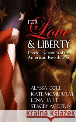 For Love & Liberty: Untold Love Stories of the American Revolution Alyssa Cole Lena Hart Kate McMurray 9781941885017 Maroon Ash Publishing