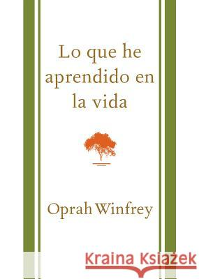 Lo Que He Aprendido En La Vida = What I Know for Sure Oprah Winfrey 9781941999066
