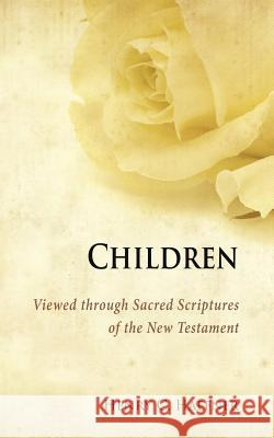 Children Viewed Through Sacred Scriptures of the New Testament Henry C Haefner   9781942190493