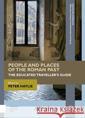 People and Places of the Roman Past: The Educated Traveller's Guide Peter James Hatlie 9781942401544