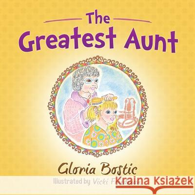 The Greatest Aunt Gloria Bostic Vicki Friedman 9781942430339