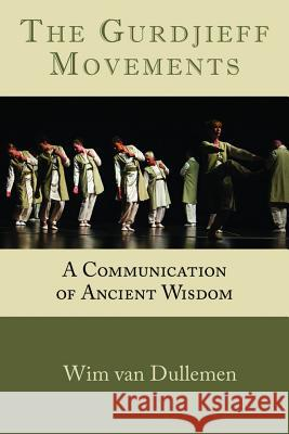 The Gurdjieff Movements: A Communication of Ancient Wisdom Wim Va 9781942493341