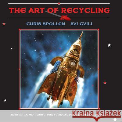 The Art of Recycling Chris Spollen Avi Gvili 9781942500049
