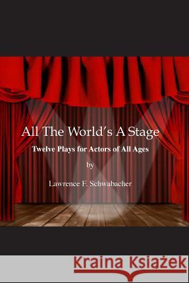 All the World's a Stage Lawrence F. Schwabacher 9781942500131 Boulevard Books