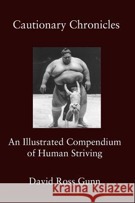 Cautionary Chronicles: A Compendium of Human Striving David Ross Gunn 9781942515814