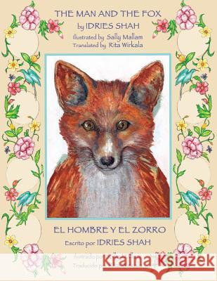 The Man and the Fox -- El Hombre Y El Zorro Idries Shah Sally Mallam Rita Wirkala 9781942698135 Institute for Study of Human Knowledge