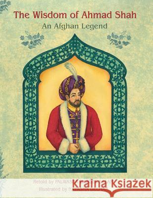 The Wisdom of Ahmad Shah: An Afghan Legend Palwasha Bazger Salam 9781942698289 Institute for Study of Human Knowledge