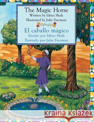 The Magic Horse - El Caballo Mgico Idries Shah Julie Freeman Rita Wirkala 9781942698302 Institute for Study of Human Knowledge