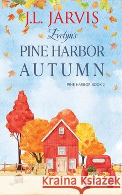 Evelyn's Pine Harbor Autumn J L Jarvis 9781942767374