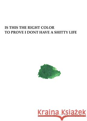 Is This the Right Color to Prove I Dont Have a Shitty Life  9781942801733