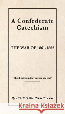 A Confederate Catechism Lyon Gardiner Tyler 9781942806035