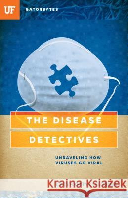 The Disease Detectives: Unraveling How Viruses Go Viral Kris Hundley 9781942852056