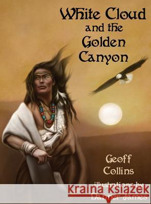 White Cloud and the Golden Canyon Geoff Collins 9781942899914