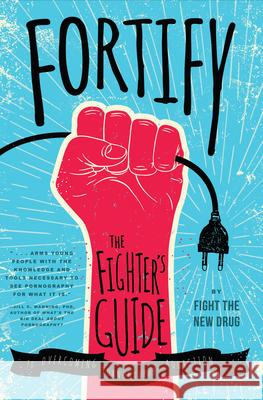 Fortify: The Fighter's Guide to Overcoming Pornography Addiction Fight the New Drug 9781942934127