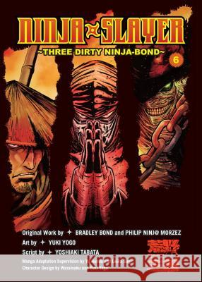 Ninja Slayer, Part 6: Three Dirty Ninja-Bond Bradley Bond Yuki Yogo Yoshiaki Tabata 9781942993865