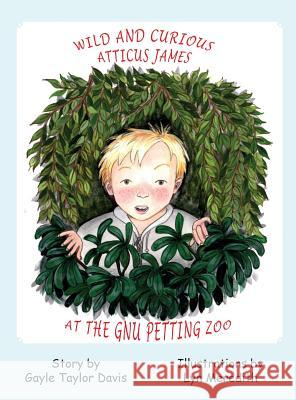 Wild and Curious Atticus James at the Gnu Petting Zoo Gayle Taylor Davis Lyn Meredith 9781943050697