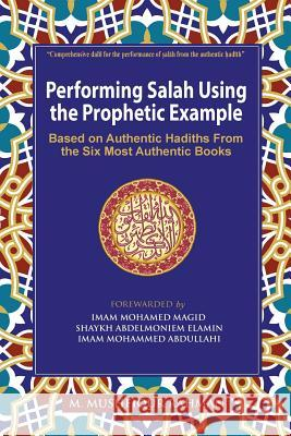 Performing Salah Using the Prophetic Example (Color): Based on Authentic Hadiths from the Six Most Authentic Books M. Mushfiqur Rahman 9781943108008