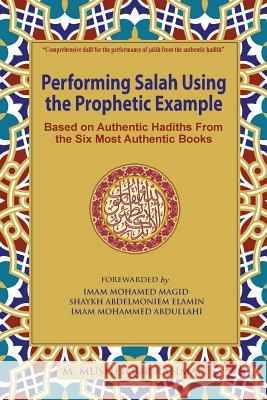 Performing Salah Using the Prophetic Example (Black & White): Based on Authentic Hadiths from the Six Most Authentic Books M. Mushfiqur Rahman 9781943108015