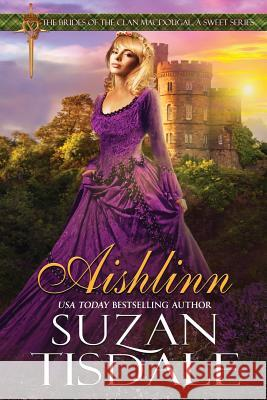 Aishlinn: Book One of the Brides of Clan Macdougall, a Sweet Series Tisdale Suzan 9781943244102