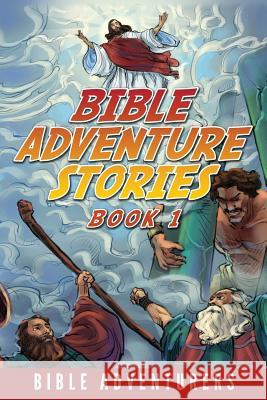 Bible Adventure Stories: Inspiring and Easy to Understand Bible Stories for Kids Bible Adventures 9781943330041