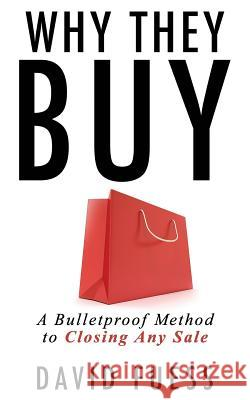 Why They Buy: A Bulletproof Method to Closing Any Sale Alinka Rutkowska Marlayna Glynn David Fuess 9781943386321