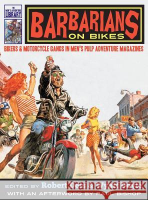 Barbarians on Bikes: Bikers and Motorcycle Gangs in Men's Pulp Adventure Magazines Robert Deis Wyatt Doyle Paul Bishop 9781943444144