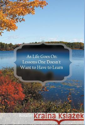 As Life Goes on: Lessons One Doesn't Want to Have to Learn Ph. D. Rosalie Contino 9781943483419