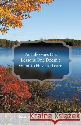 As Life Goes on: Lessons One Doesn't Want to Have to Learn Ph. D. Rosalie Contino 9781943483846