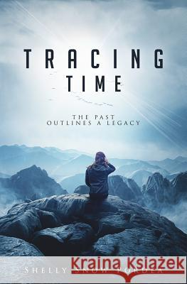 Tracing Time: The Past Outlines a Legacy Shelly Snow Pordea Denise Kruse 9781943526529