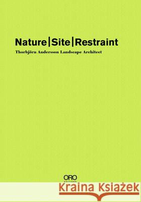 Nature Site Restraint: Thorbjarn Andersson Landscape Architecture Thorbjorn Andersson 9781943532445